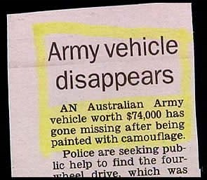 Text - Army vehicle disappears AN Australian Army vehicle worth $74,000 has gone missing after being painted with camouflage. Police are seeking pub- lic help to find the four- heel drive, which was