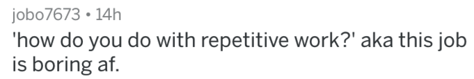 Text - jobo7673 14h 'how do you do with repetitive work?' aka this job is boring af.