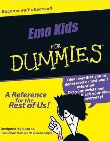 Text - Become self obsessed. Emo Kids FOR DUMMIES Ideal weather you're depressed or just want attention! Cut your wrists and black your eyes everyday! A Reference for the Rest of Us! Designed by Sara D. mare examples of emo kids canbe found sn myspace