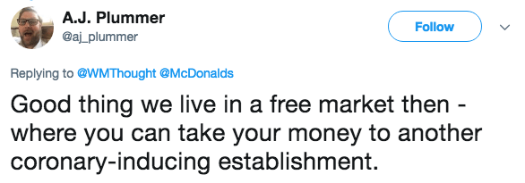 Text - A.J. Plummer Follow @aj_plummer Replying to@WMThought @McDonalds Good thing we live in a free market then - where you can take your money to another coronary-inducing establishment
