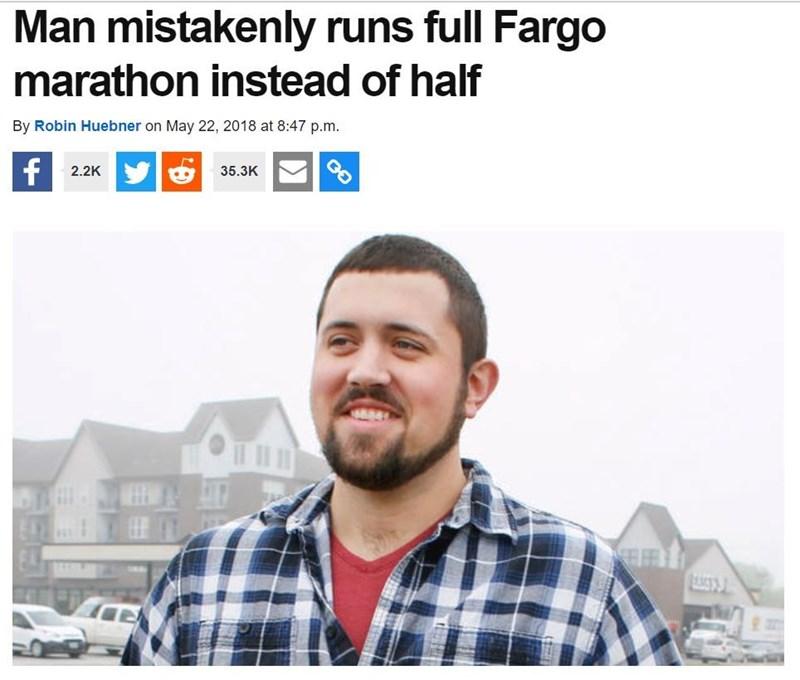 Text - Man mistakenly runs full Fargo marathon instead of half By Robin Huebner on May 22, 2018 at 8:47 p.m. f2.2K 35.3K E