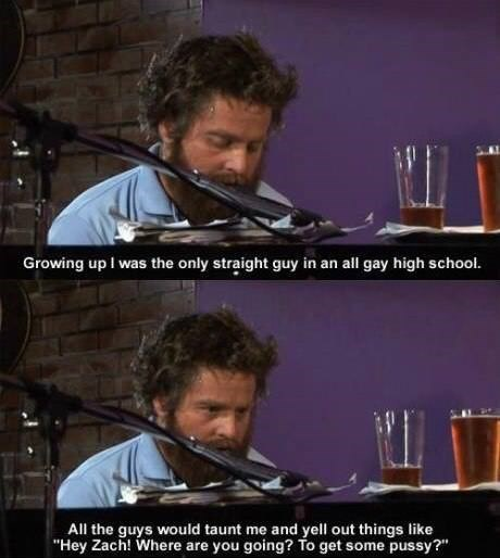 """Music - Growing up I was the only straight guy in an all gay high school. All the guys would taunt me and yelll out things like """"Hey Zach! Where are you going? To get some pussy?"""""""