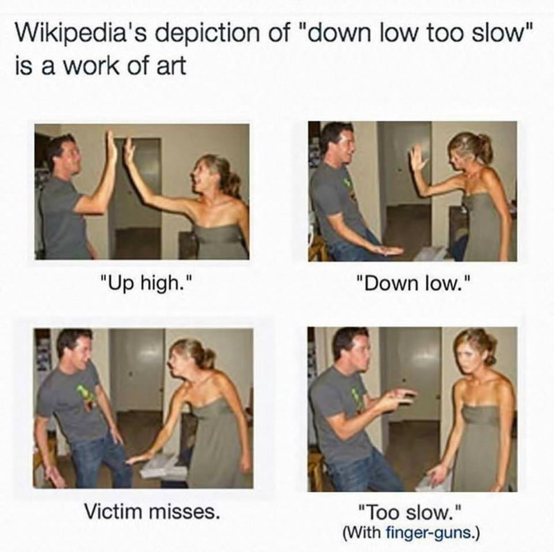 """Shoulder - Wikipedia's depiction of """"down low too slow"""" is a work of art """"Up high."""" """"Down low."""" Victim misses. """"Too slow."""" (With finger-guns.) 34"""