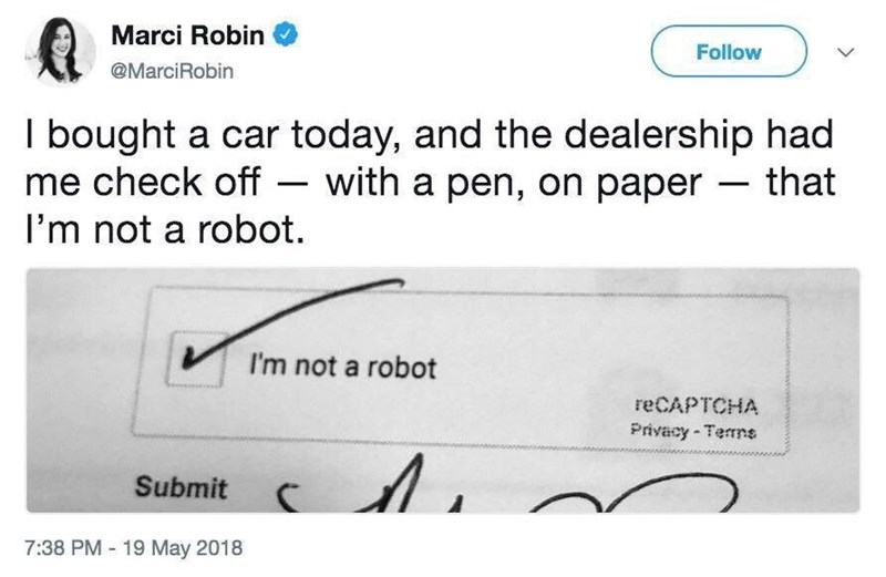 Text - Marci Robin Follow @MarciRobin I bought a car today, and the dealership had with a pen, on paper that me check off I'm not a robot I'm not a robot reCAPTCHA Privacy Terns Submit 7:38 PM-19 May 2018