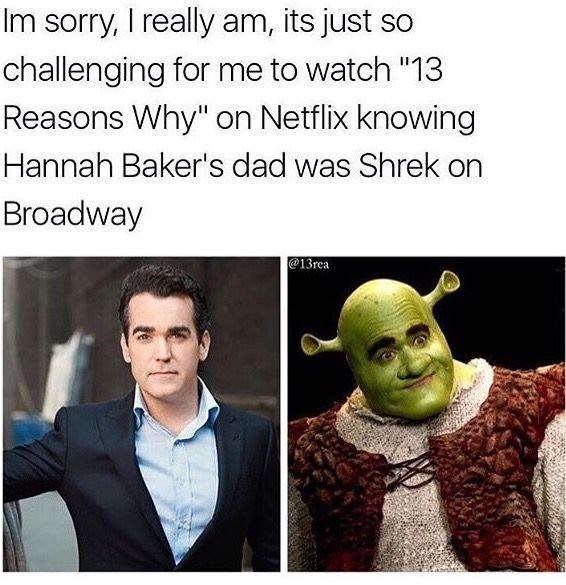 """Text - Im sorry, I really am, its just challenging for me to watch """"13 Reasons Why"""" on Netflix knowing Hannah Baker's dad was Shrek on Broadway @13rca"""