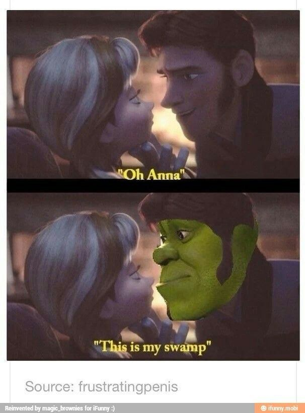 """Fictional character - Oh Anna """"This is my swamp"""" Source: frustratingpenis Reinvented by magic brawnies for iFunny :) ifunny.mobi"""