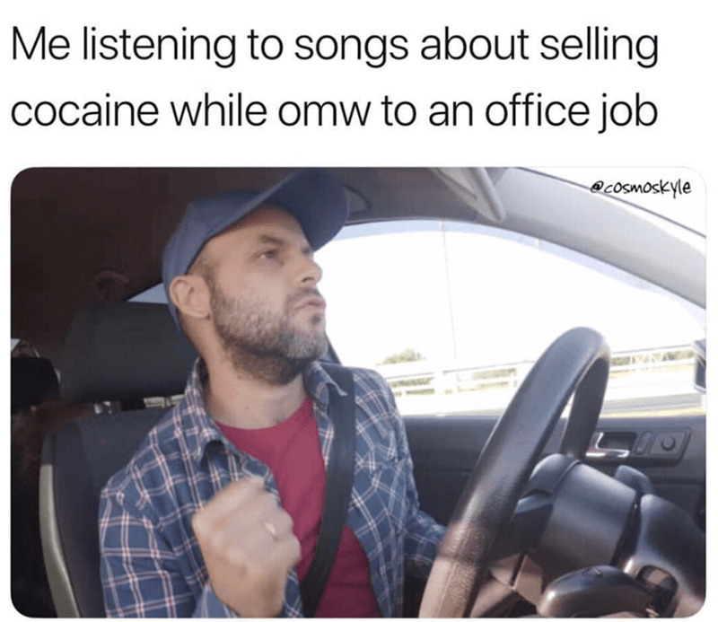 happy meme about listening to songs about drugs while on the way to work