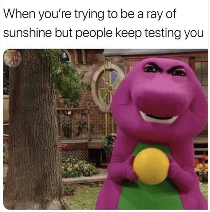 happy meme with barney and trying to keep positive when life tests you