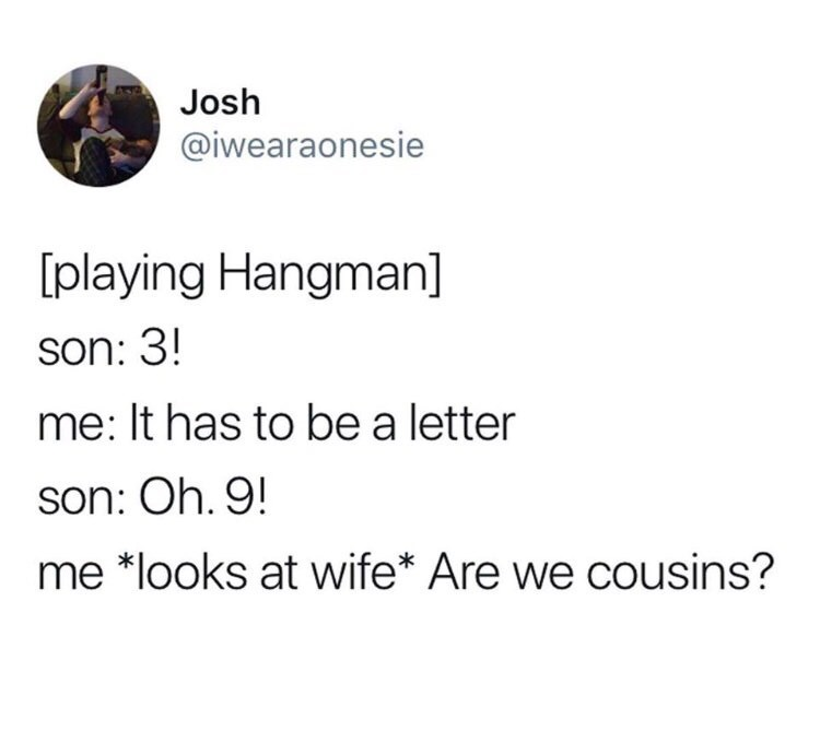 happy meme about a man thinking his wife and him are cousins because their son can't play hangman
