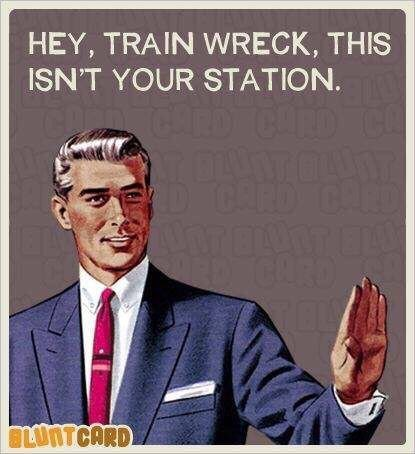 happy meme about telling a train wreck this isn't your station