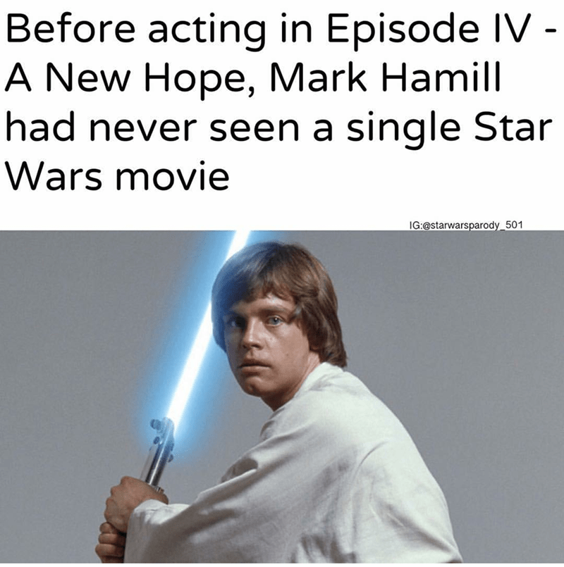 """Before acting in Episode IV - A New Hope, Mark Hamill had never seen a single Star Wars movie"""