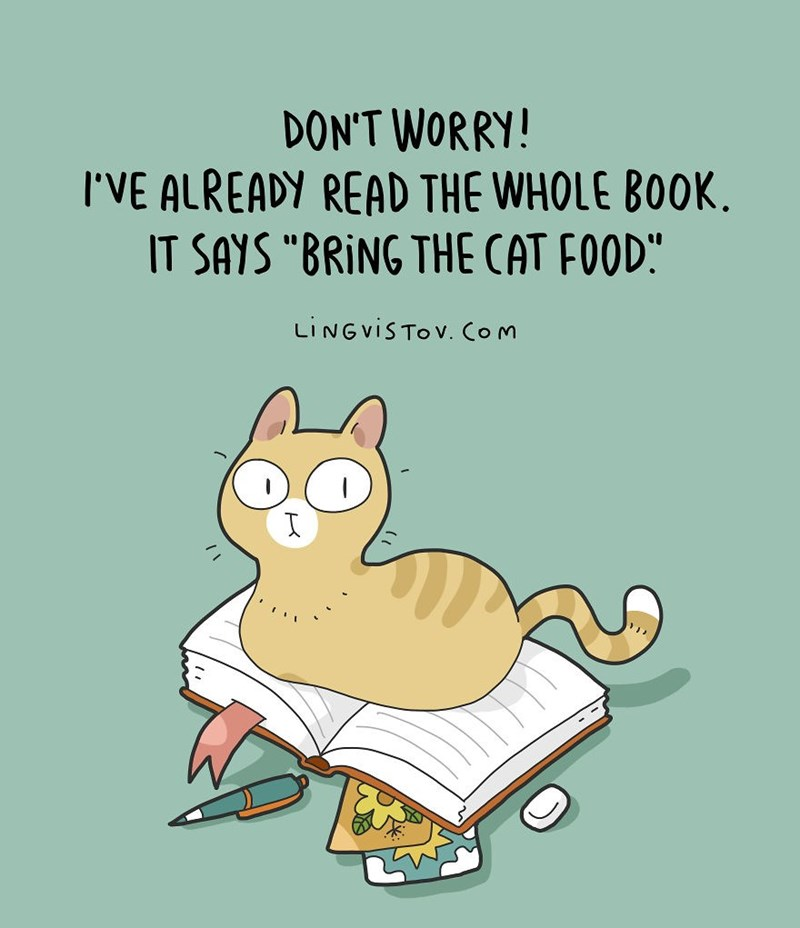 "Cartoon - DON'T WORRY! I'VE ALREADY READ THE WHOLE BOOK IT SAYS ""BRING THE CAT FOOD LINGVISTOV. Com"