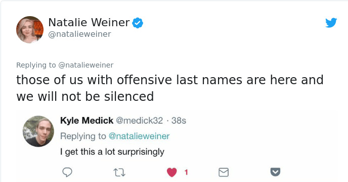 Funny Twitter thread from Natalie Weiner about people with dirty names, people with naughty names | Natalie Weiner @natalieweiner Replying natalieweiner those us with offensive last names are here and will not be silenced Kyle Medick @medick32 38s Replying natalieweiner get this lot surprisingly James @justjames8 48s Replying natalieweiner As person named James Butts know these problems.