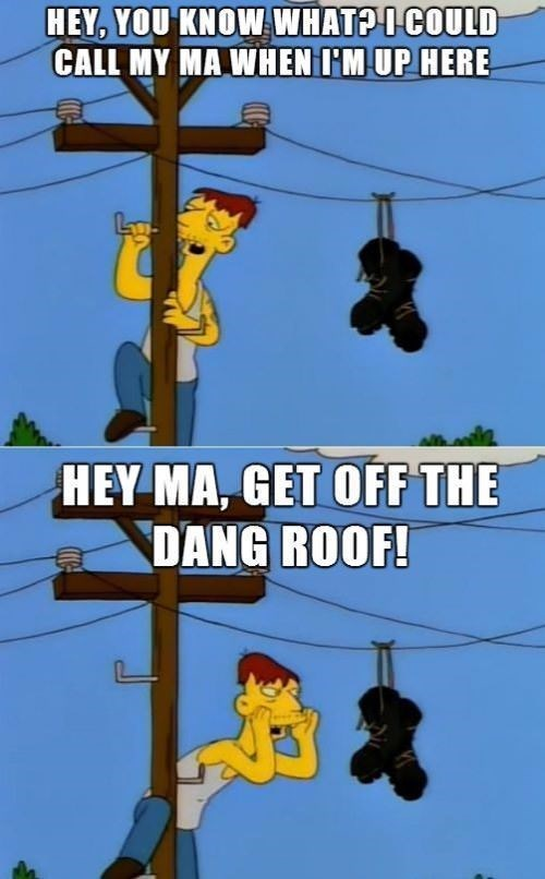 Cartoon - HEY, YOU KNOW WHAT?O COULD CALL MY MA WHENHM UP HERE HEY MA, GET OFF THE DANG ROOF!