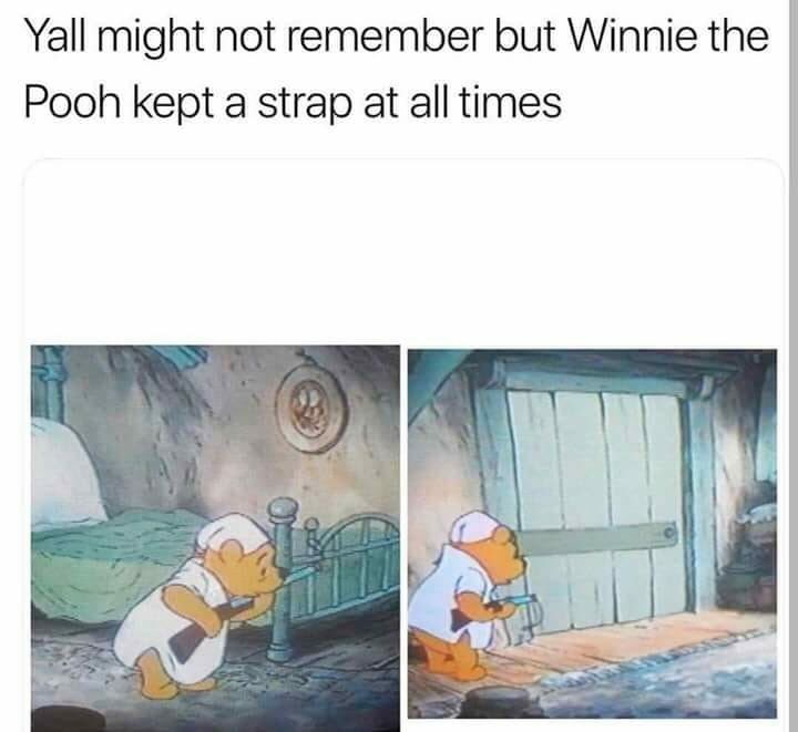 Text - Yall might not remember but Winnie the Pooh kept a strap at all times