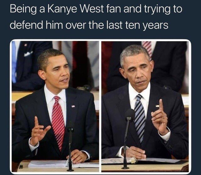 Text - Being a Kanye West fan and trying to defend him over the last ten years