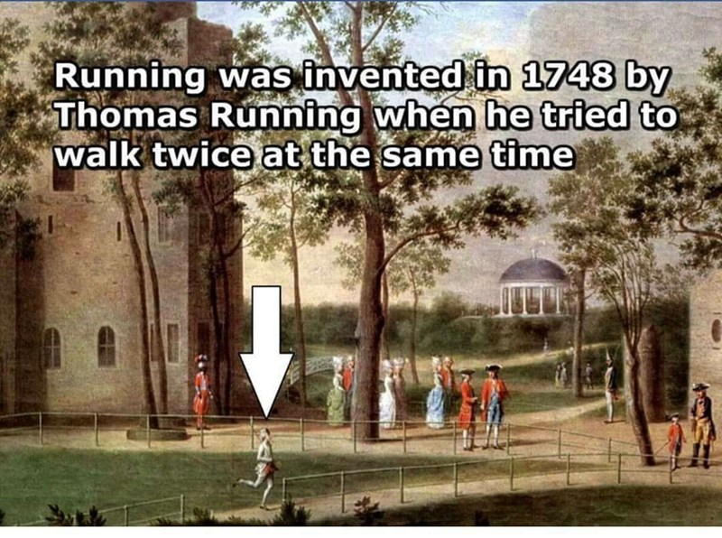 Text - Running was invented in 1748 by Thomas Running when he tried to walk twice at the same time