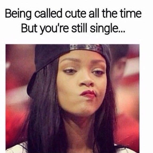 Face - Being called cute all the time But you're still single...