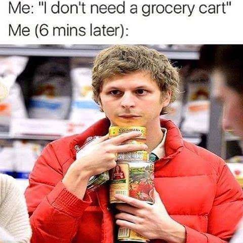"Product - Me: ""I don't need a grocery cart"" Me (6 mins later): e"