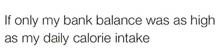 Text - If only my bank balance was as high as my daily calorie intake