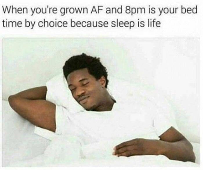 Text - When you're grown AF and 8pm is your bed time by choice because sleep is life