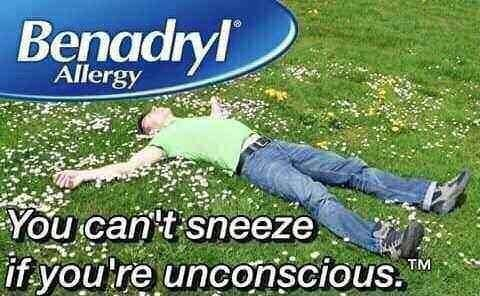 """Ad for Benadryl that says, """"You can't sneeze if you're unconscious"""""""