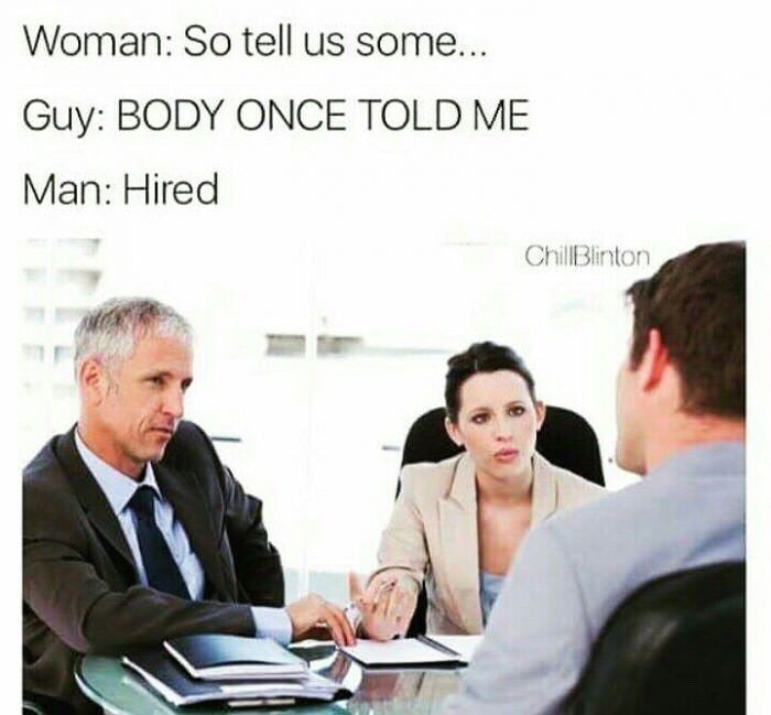 shrek meme - Job - Woman: So tell us some... Guy: BODY ONCE TOLD ME Man: Hired ChillBlinton