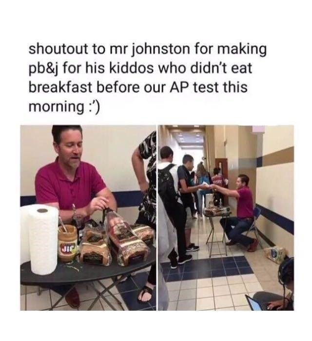 wholesome meme - Text - shoutout to mr johnston for making pb&j for his kiddos who didn't eat breakfast before our AP test this morning:)