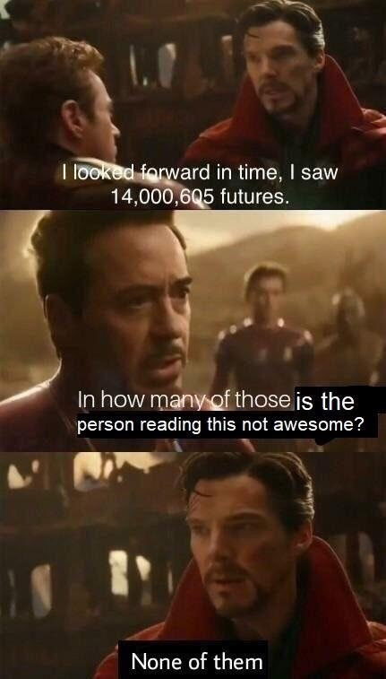 wholesome meme - Movie - I looked forward in time, I saw 14,000,6Q5 futures. In how many of those is the person reading this not awesome? None of them