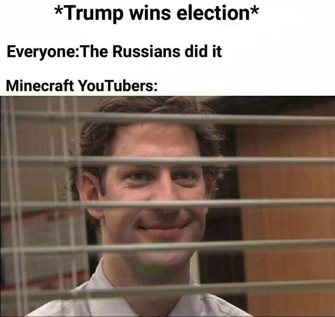 Face - *Trump wins election* Everyone:The Russians did it Minecraft YouTubers: