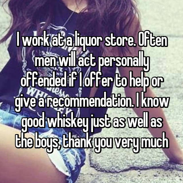 Text - Iworkata liquor store. Often men willact personal dffended if loffer to helpar givearecommendation.know good whiskey justbas wellas Che boys thank youvery much
