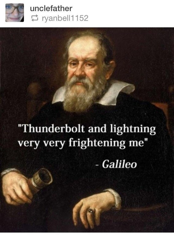 """'Thunderbolt and lightning very very frightening me' - Galileo"""
