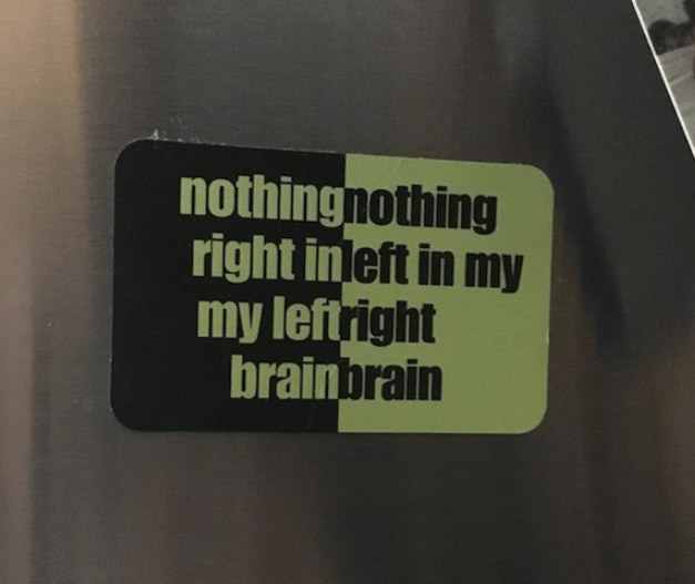 Text - nothingnothing right inleft in my my leftright brainbrain