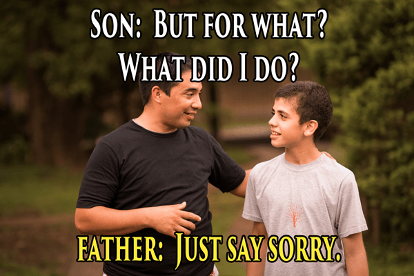 Photo caption - SON: BUT FOR WHAT? WHAT DID I DO? FATHER: JUST SAY SORRY