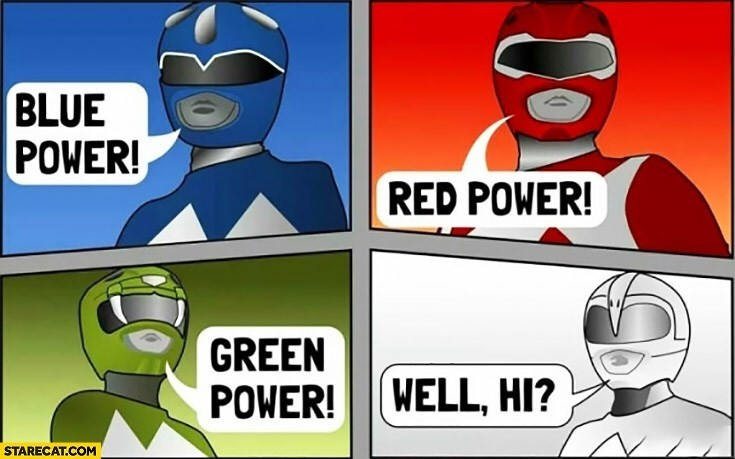 Fictional character - BLUE POWER! RED POWER! GREEN POWER! WELL, HI?