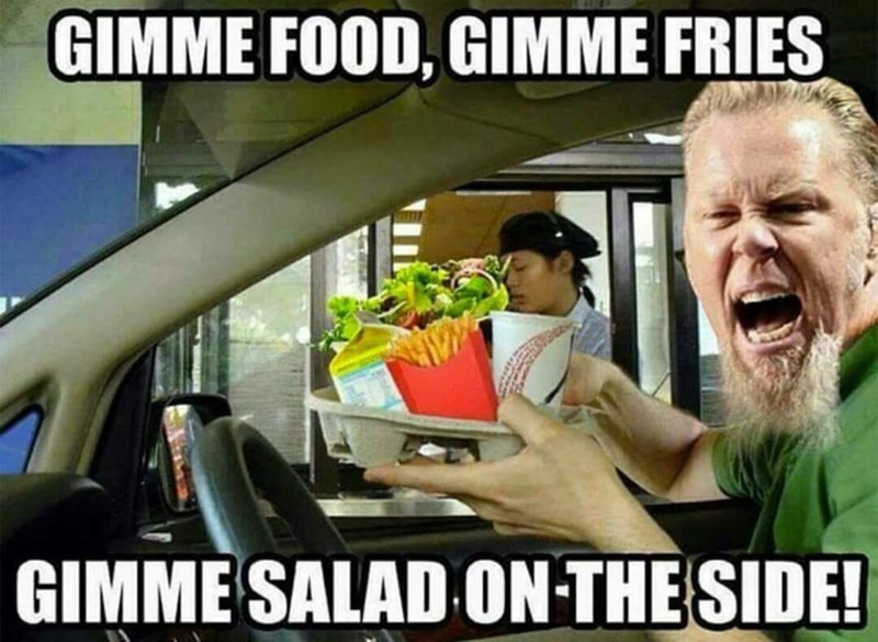 Photo caption - GIMME FOOD, GIMME FRIES GIMME SALAD ON THE SIDE!