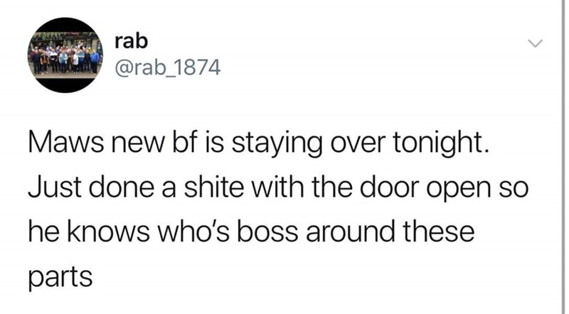Text - rab @rab_1874 Maws new bf is staying over tonight. Just done a shite with the door open so he knows who's boss around these parts
