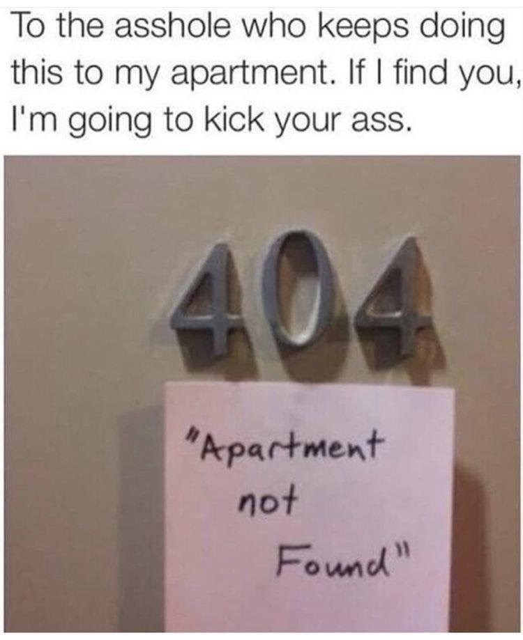 """Someone keeps putting a post-it note on apartment 404's door that says, """"Apartment not found"""""""