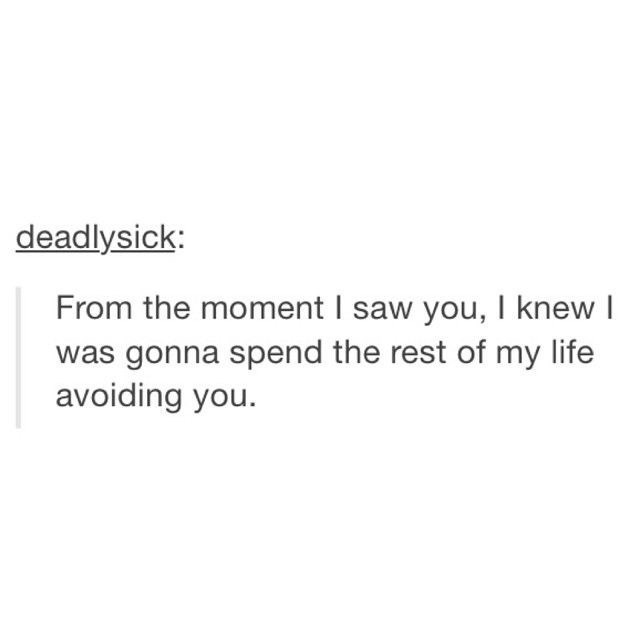 Text - deadlysick: From the moment I saw you, I knew I was gonna spend the rest of my life avoiding you.