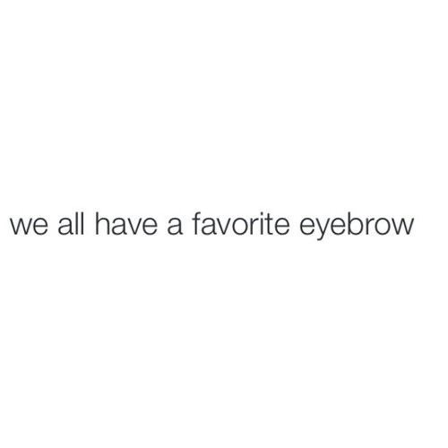 Text - we all have a favorite eyebrow