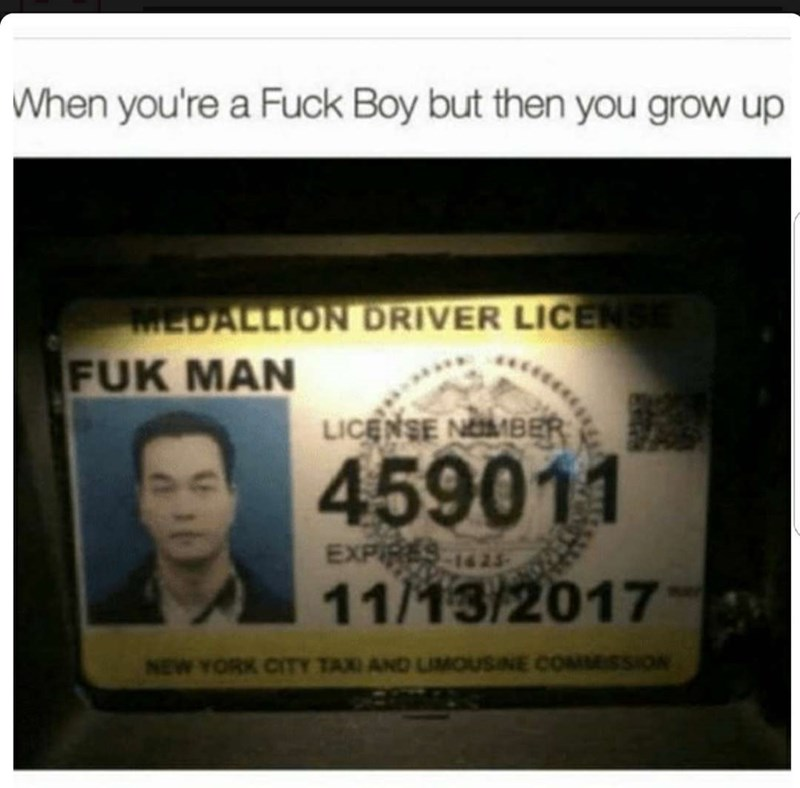 """When you're a fuck boy but then you grow up,"" with a photo of the driver's license of someone named 'Fuk Man'"