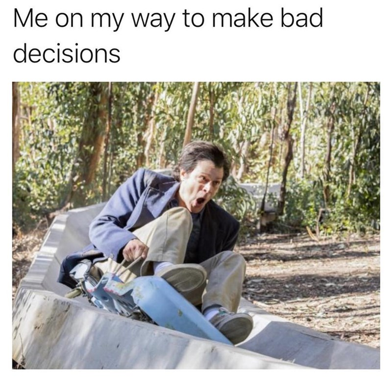 bad decisions funny memes Memes alpine slide - 9171550720