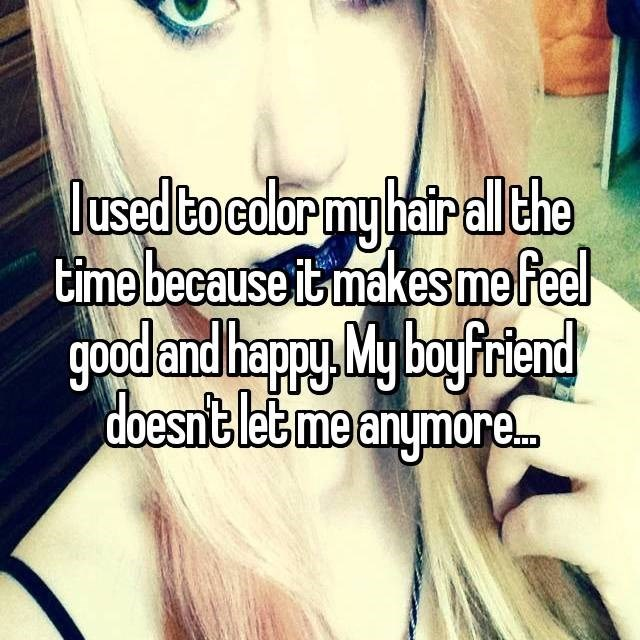 """""""I used to color my hair all the time because it makes me feel good and happy. My boyfriend doesn't let me anymore"""""""