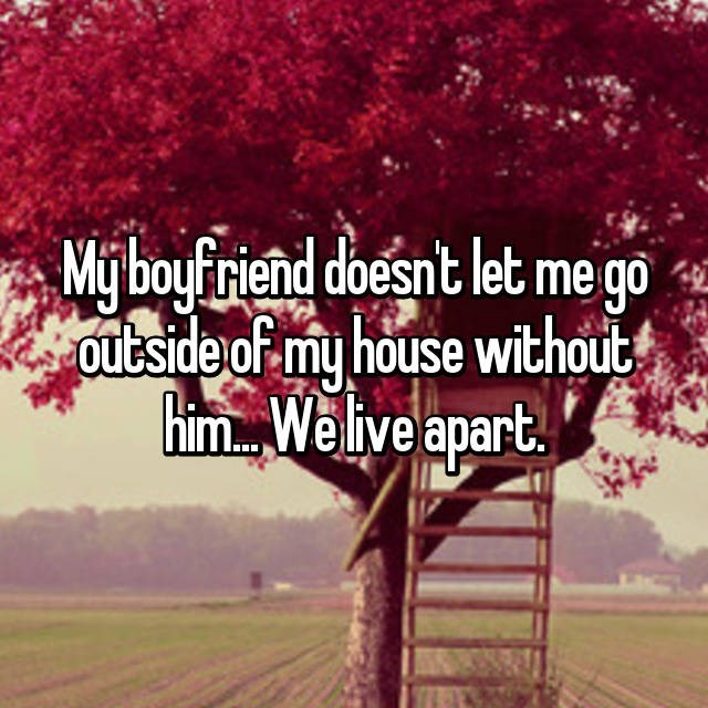 dating confession - Natural landscape - Mjboyfriend doesnt let me go outside of my house without him Welive apart LIC