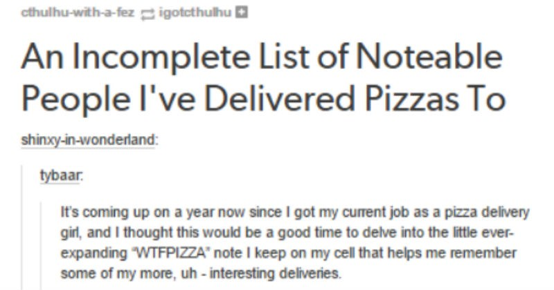Pizza delivery driver on tumblr has a big list of the weirdest people she's delivered pizza to.