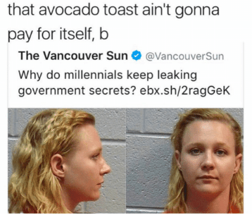 Face - that avocado toast ain't gonna pay for itself, b The Vancouver Sun @VancouverSun Why do millennials keep leaking government secrets? ebx.sh/2ragGeK