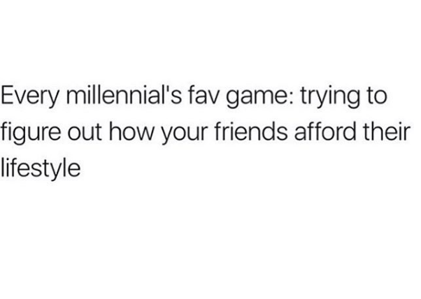 Text - Every millennial's fav game: trying to figure out how your friends afford their lifestyle