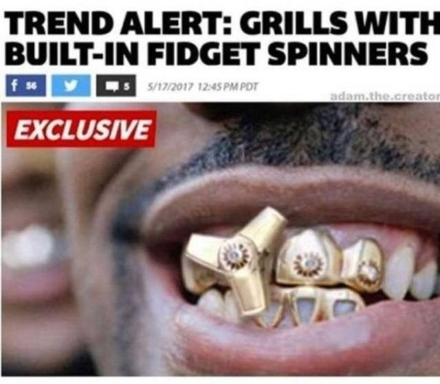 Tooth - TREND ALERT: GRILLS WITH BUILT-IN FIDGET SPINNERS fse 712017 1245 PMPOT 5/17/2017 12 45 PM POT adam.the.creator EXCLUSIVE