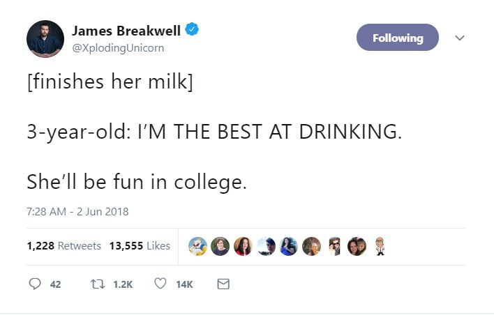 Text - James Breakwell Following @XplodingUnicorn [finishes her milk] 3-year-old: I'M THE BEST AT DRINKING She'll be fun in college. 7:28 AM -2 Jun 2018 1,228 Retweets 13,555 Likes t 1.2K 42 14K
