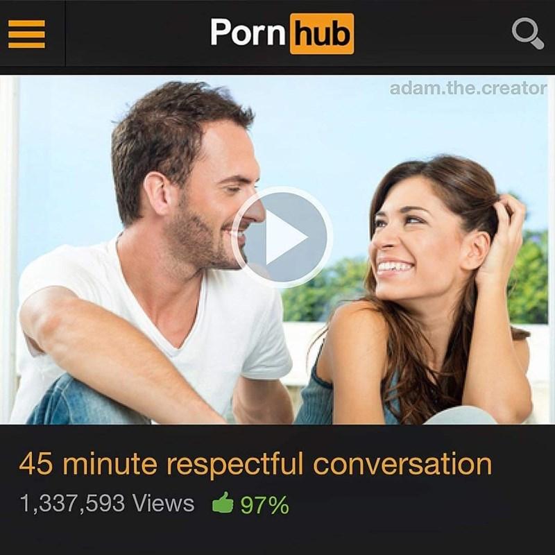 meme - Product - Porn hub adam.the.creator 45 minute respectful conversation 1,337,593 Views 97% II